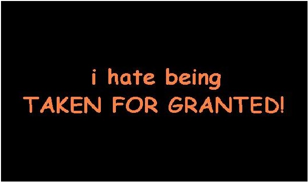 For taking granted others Signs you're